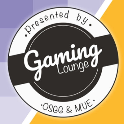GAMING LOUNGE PRESENTED BY OSGG & MUE